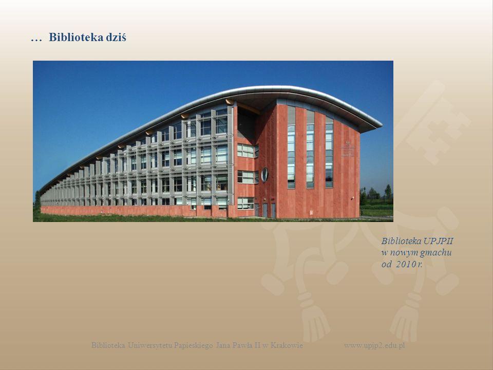… Biblioteka dziś Biblioteka UPJPII w nowym gmachu od 2010 r.