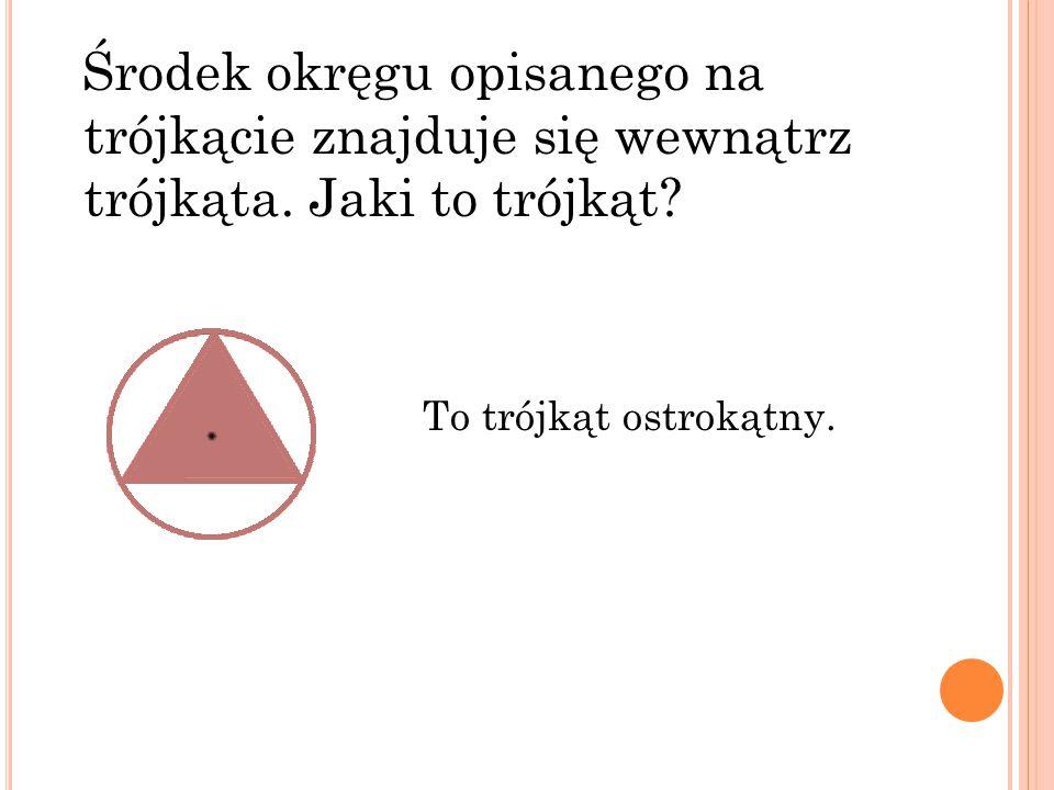 Środek okręgu opisanego na trójkącie znajduje się wewnątrz trójkąta