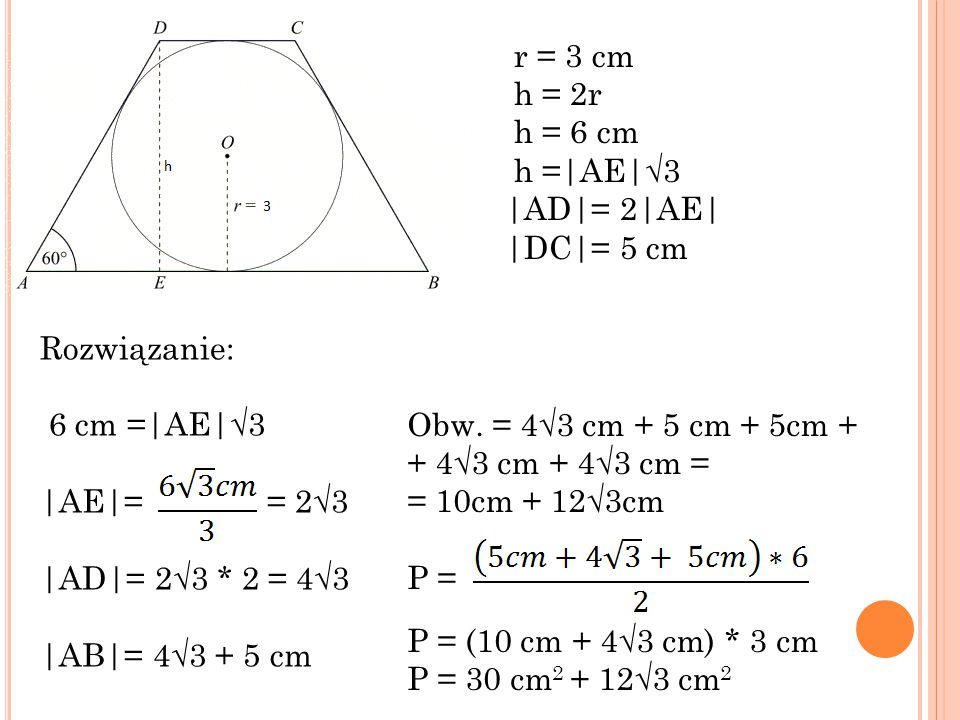 r = 3 cm h = 2r. h = 6 cm. h =|AE|√3. |AD|= 2|AE| |DC|= 5 cm. Rozwiązanie: 6 cm =|AE|√3. |AE|= = 2√3.