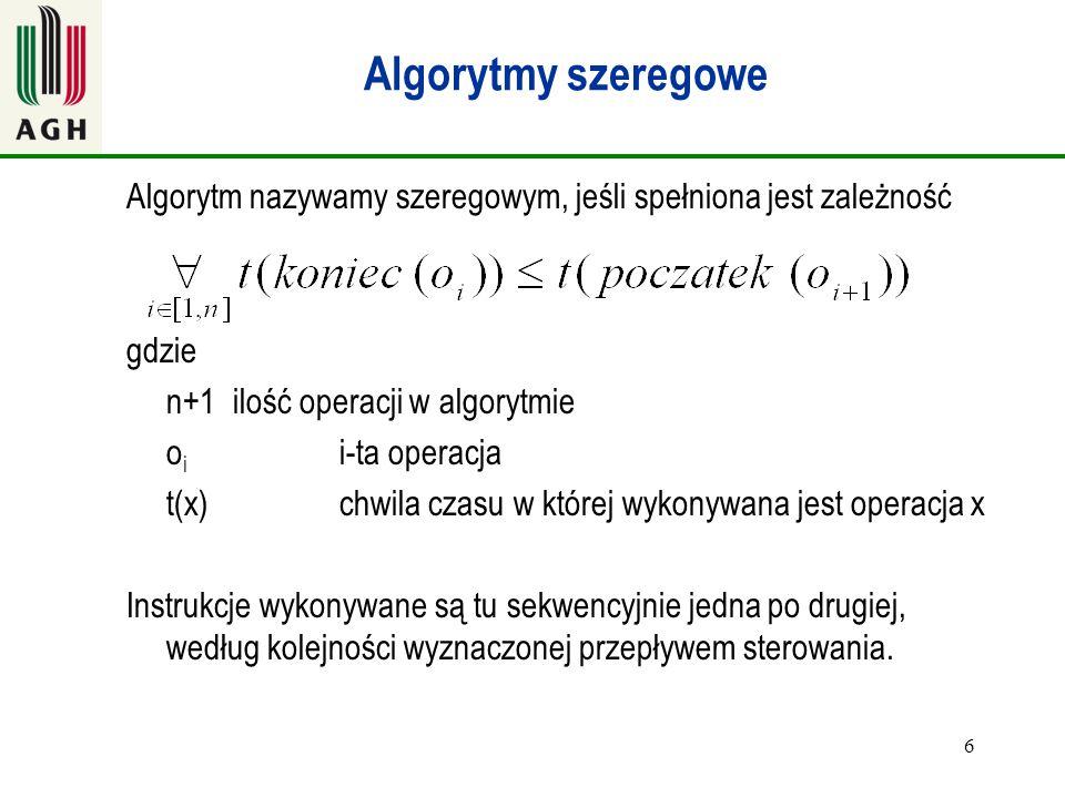 Algorytmy szeregowe Algorytm nazywamy szeregowym, jeśli spełniona jest zależność. gdzie. n+1 ilość operacji w algorytmie.