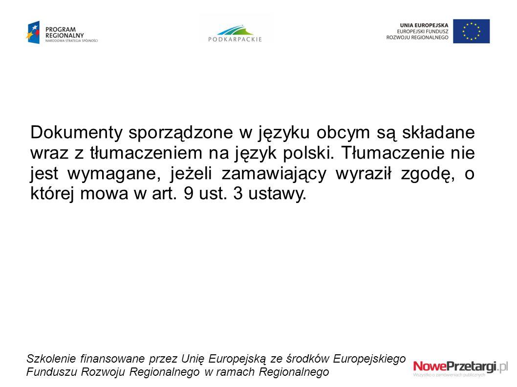 Dokumenty sporządzone w języku obcym są składane wraz z tłumaczeniem na język polski. Tłumaczenie nie jest wymagane, jeżeli zamawiający wyraził zgodę, o której mowa w art. 9 ust. 3 ustawy.