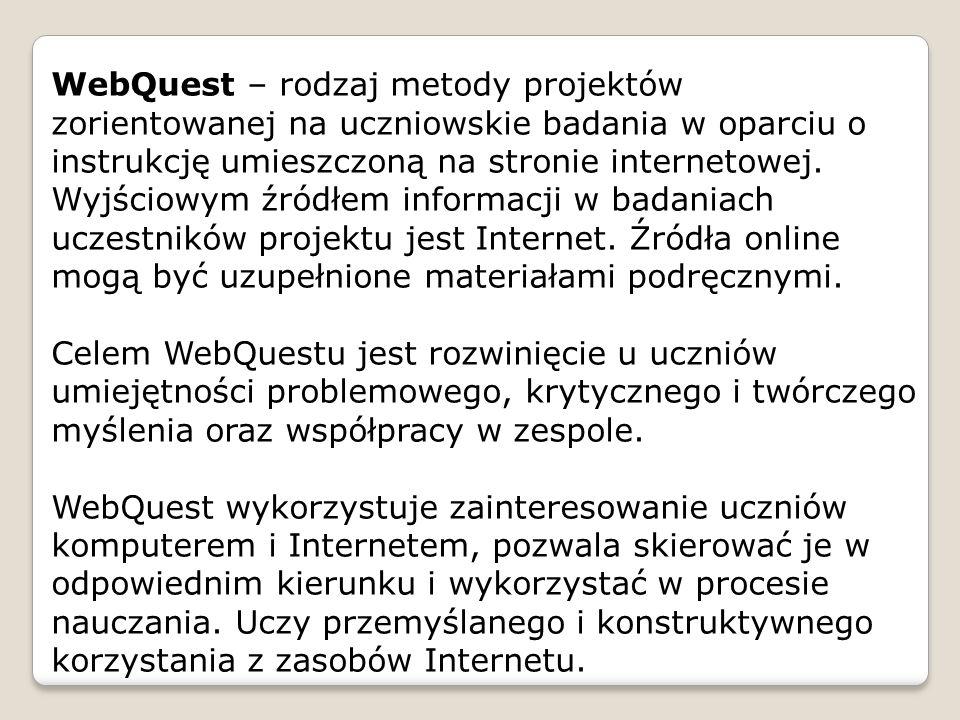 WebQuest – rodzaj metody projektów zorientowanej na uczniowskie badania w oparciu o instrukcję umieszczoną na stronie internetowej. Wyjściowym źródłem informacji w badaniach uczestników projektu jest Internet. Źródła online mogą być uzupełnione materiałami podręcznymi.