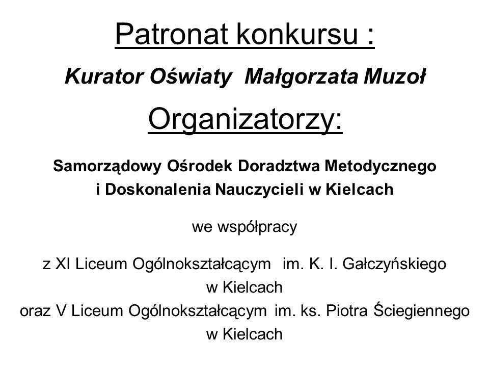 Patronat konkursu : Organizatorzy: Kurator Oświaty Małgorzata Muzoł
