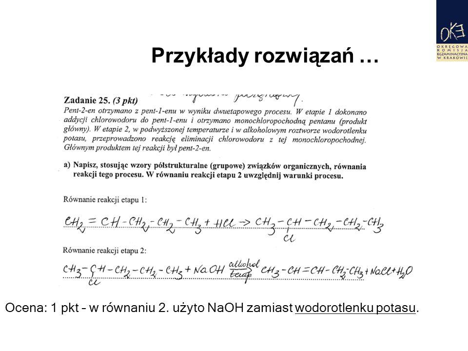 Przykłady rozwiązań … Ocena: 1 pkt – w równaniu 2. użyto NaOH zamiast wodorotlenku potasu.