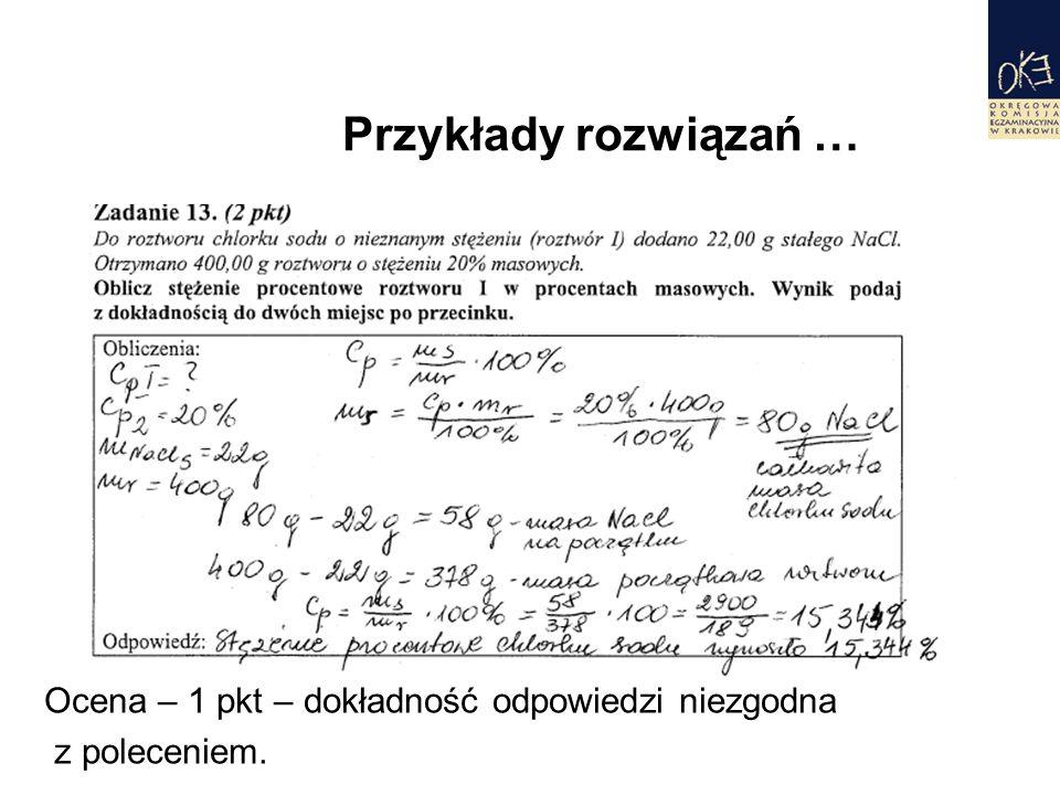 Przykłady rozwiązań … Ocena – 1 pkt – dokładność odpowiedzi niezgodna