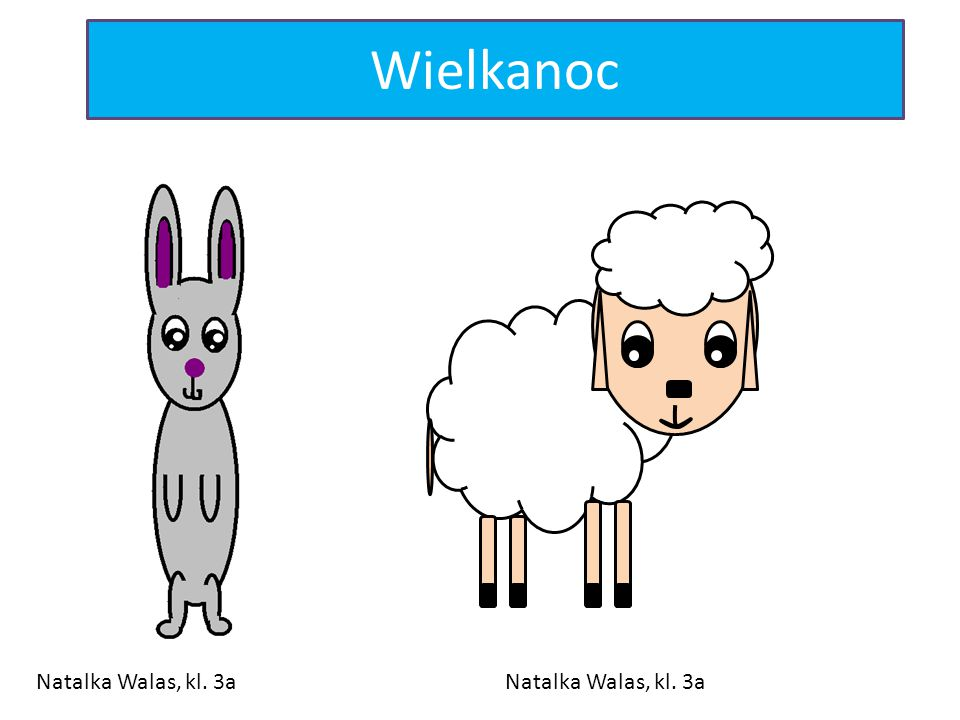 Wielkanoc Natalka Walas, kl. 3a Natalka Walas, kl. 3a