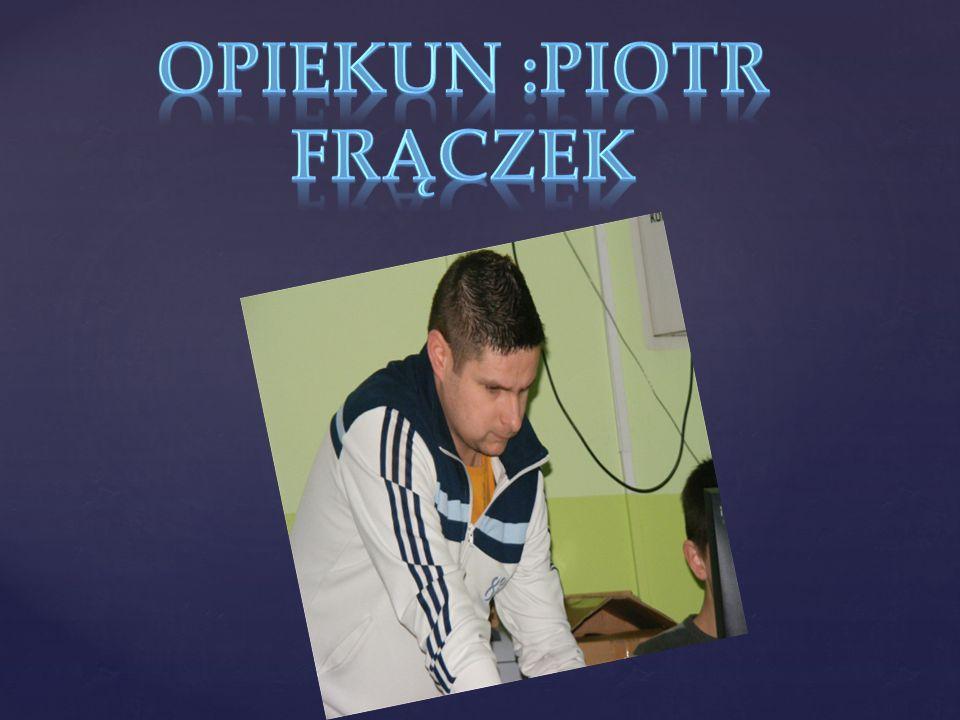 Opiekun :Piotr Frączek