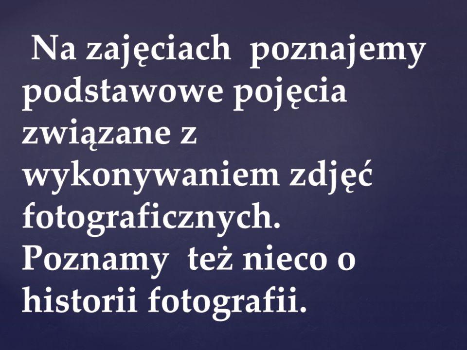 Na zajęciach poznajemy podstawowe pojęcia związane z wykonywaniem zdjęć fotograficznych.