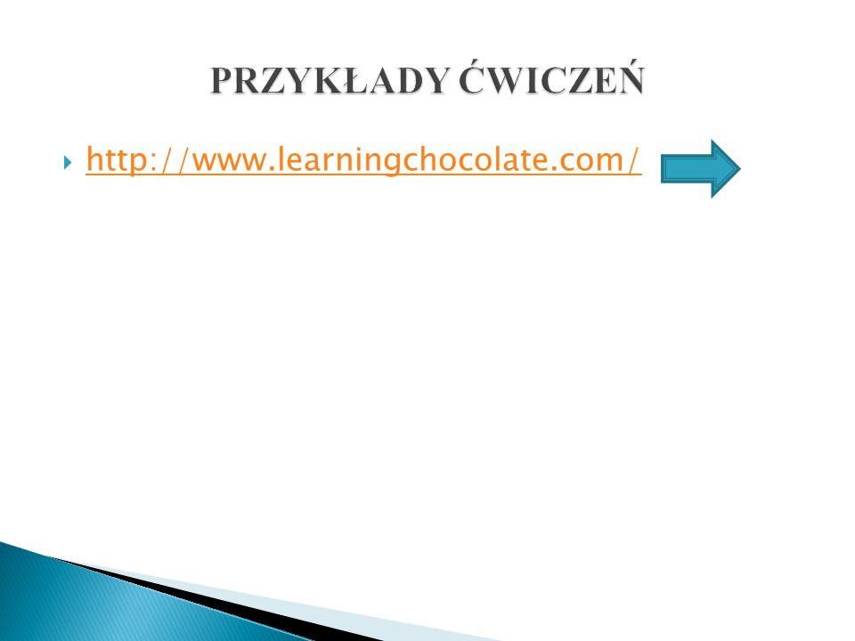 PRZYKŁADY ĆWICZEŃ http://www.learningchocolate.com/