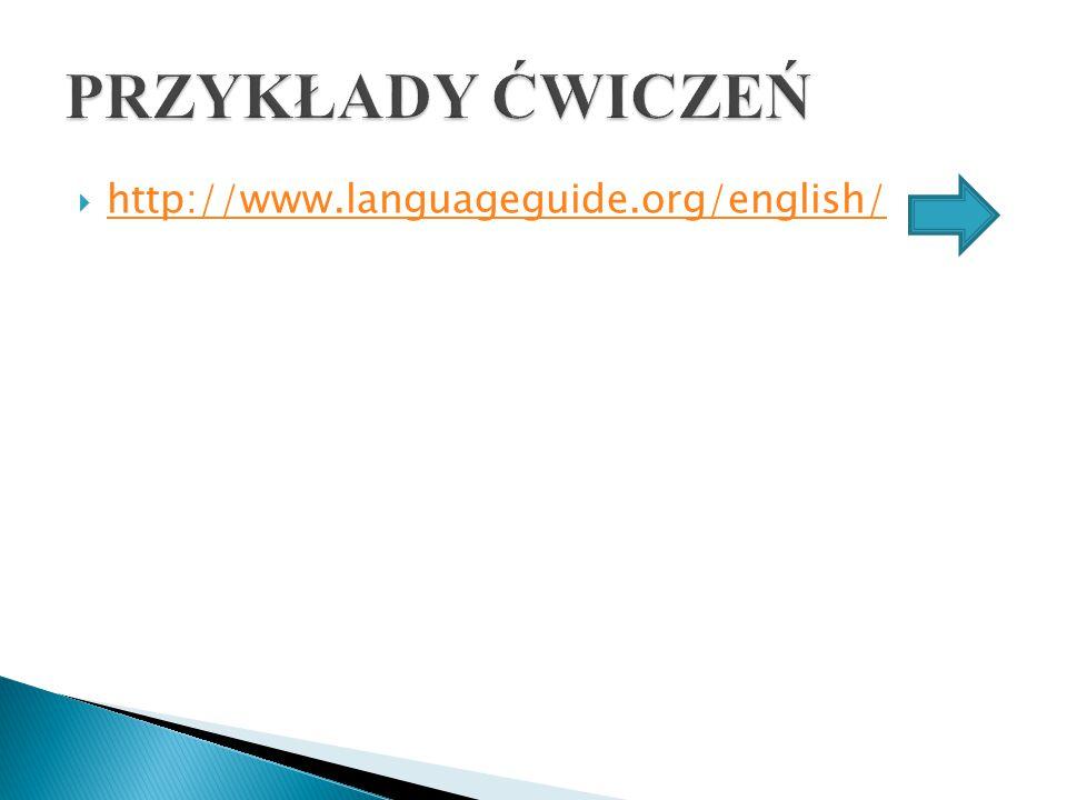 PRZYKŁADY ĆWICZEŃ http://www.languageguide.org/english/