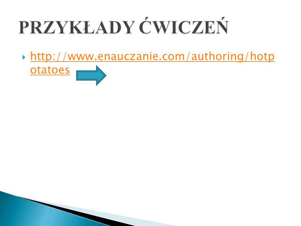 PRZYKŁADY ĆWICZEŃ http://www.enauczanie.com/authoring/hotp otatoes