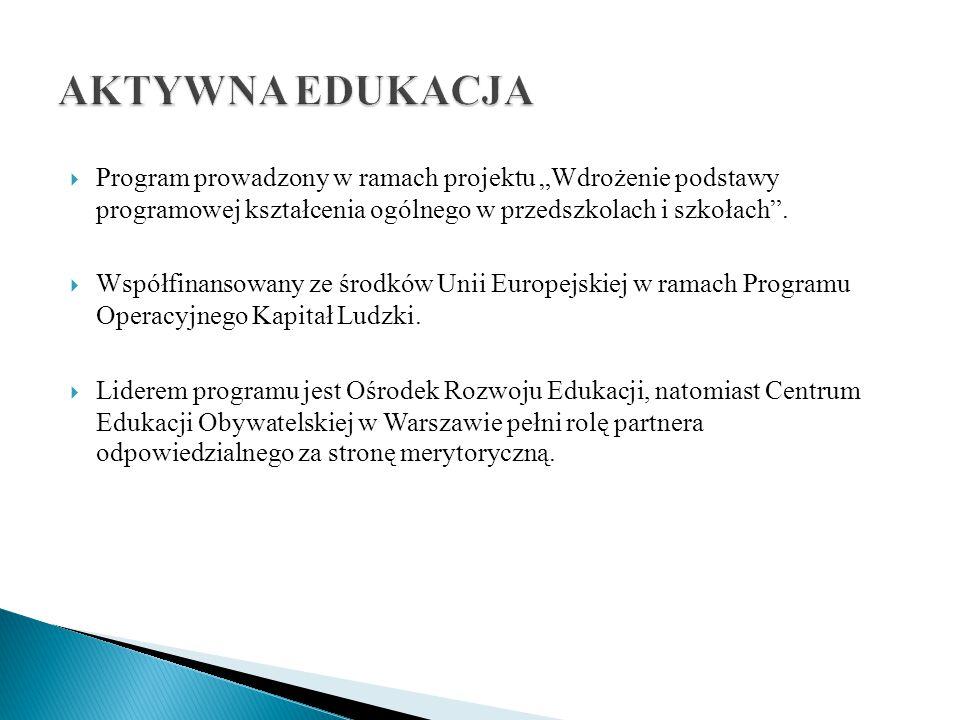 """AKTYWNA EDUKACJA Program prowadzony w ramach projektu """"Wdrożenie podstawy programowej kształcenia ogólnego w przedszkolach i szkołach ."""
