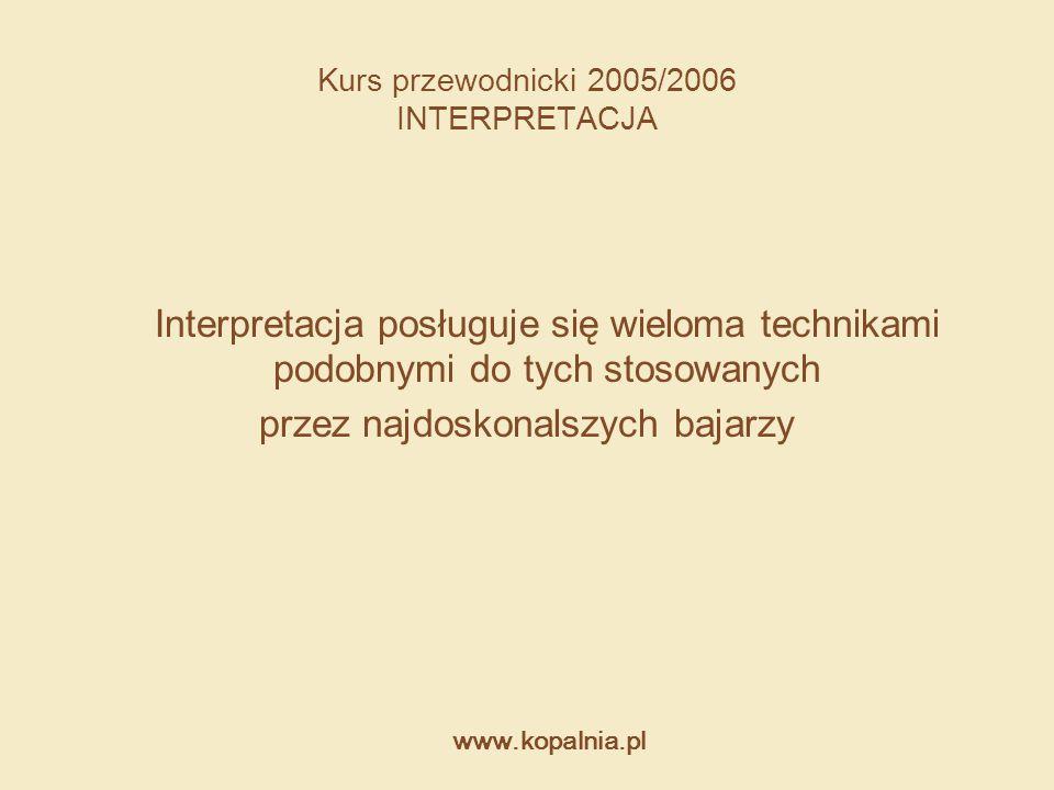 Kurs przewodnicki 2005/2006 INTERPRETACJA