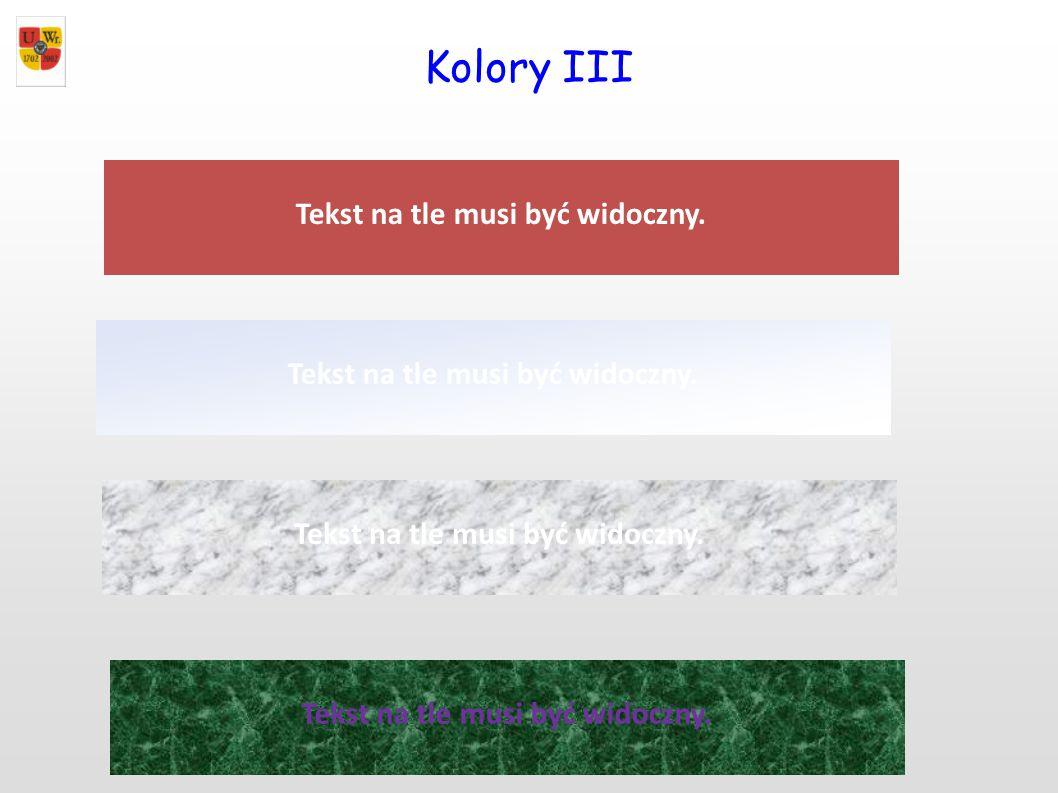 Kolory III Tekst na tle musi być widoczny.