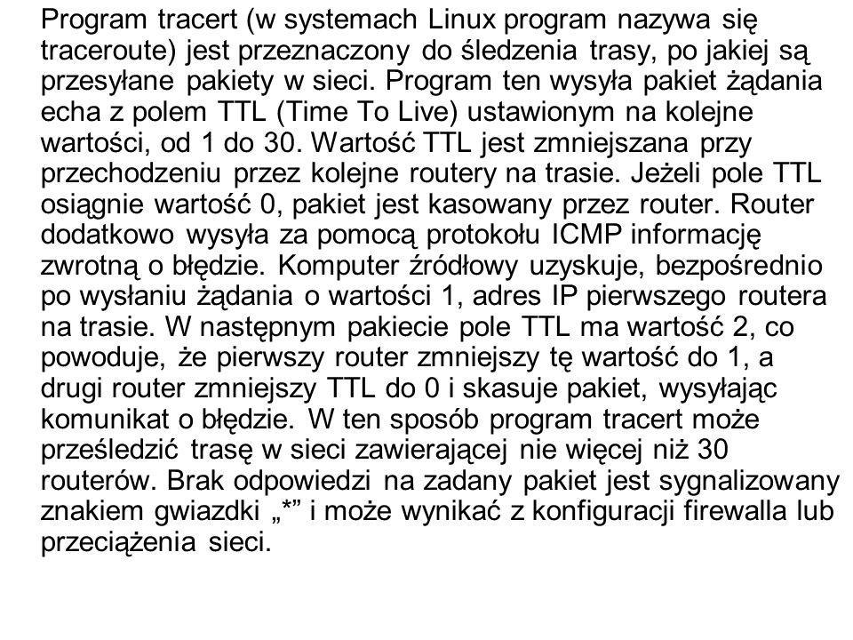 Program tracert (w systemach Linux program nazywa się traceroute) jest przeznaczony do śledzenia trasy, po jakiej są przesyłane pakiety w sieci.