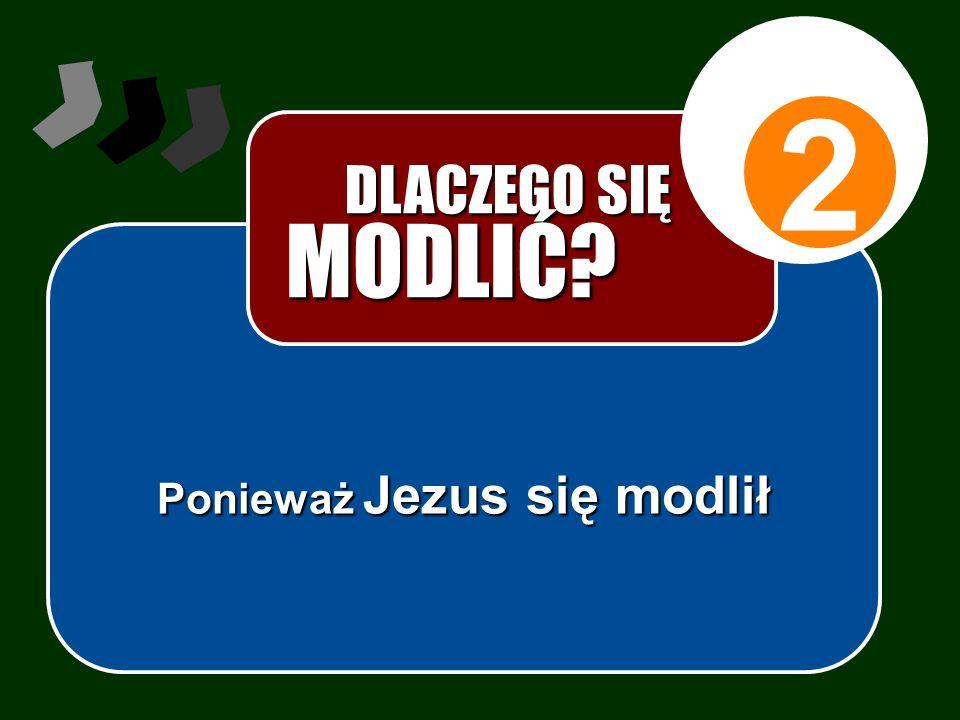 Ponieważ Jezus się modlił