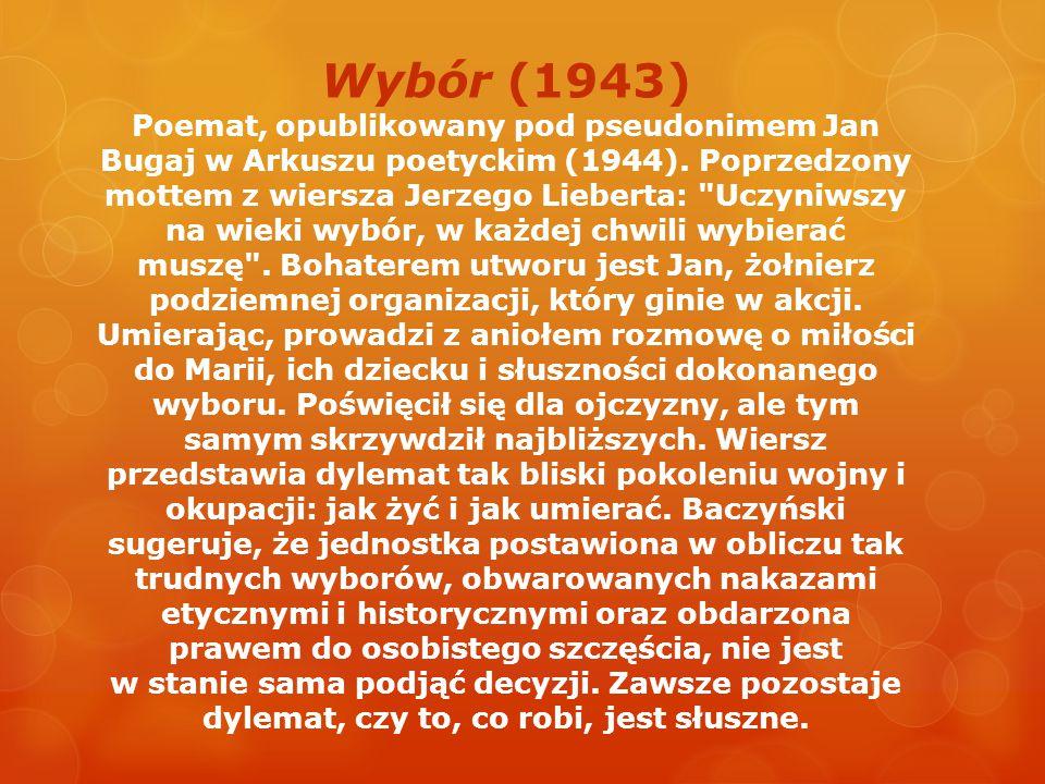 Wybór (1943) Poemat, opublikowany pod pseudonimem Jan Bugaj w Arkuszu poetyckim (1944).