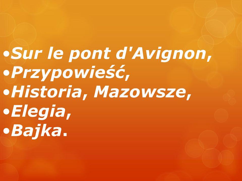 Sur le pont d Avignon, Przypowieść, Historia, Mazowsze, Elegia, Bajka.