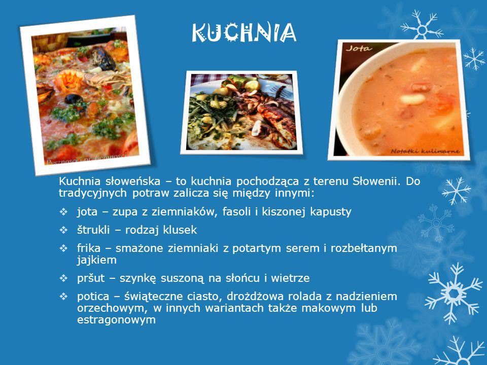 KUCHNIA Kuchnia słoweńska – to kuchnia pochodząca z terenu Słowenii. Do tradycyjnych potraw zalicza się między innymi: