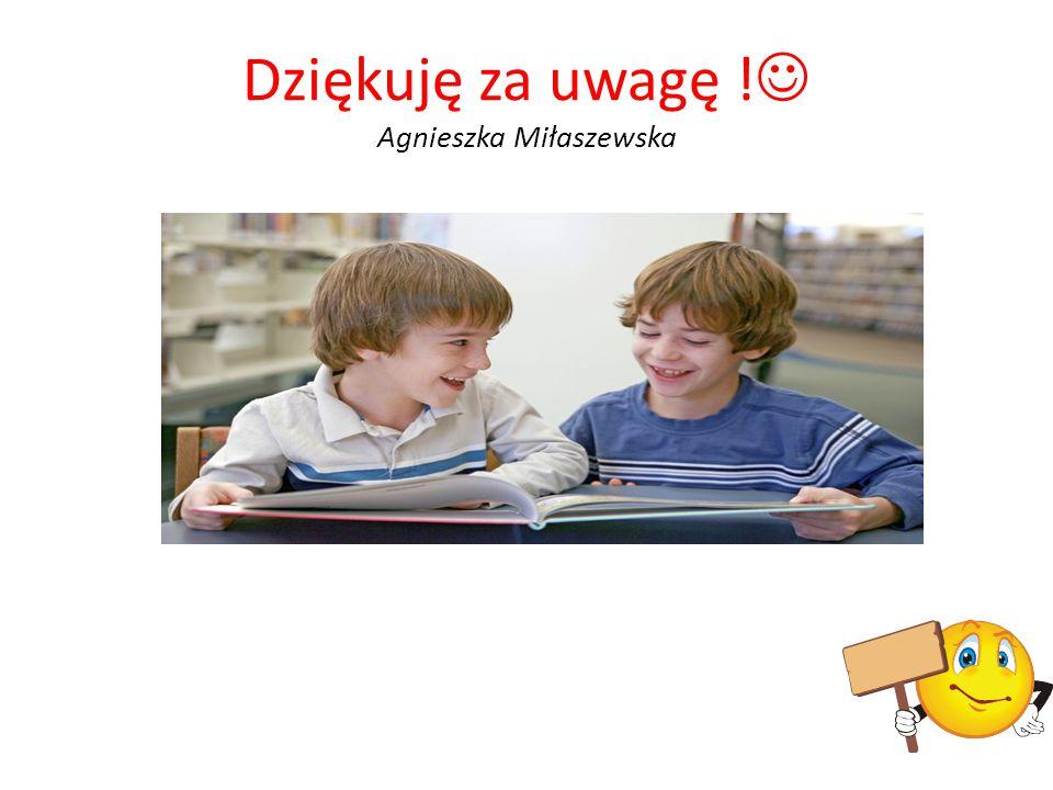 Dziękuję za uwagę ! Agnieszka Miłaszewska