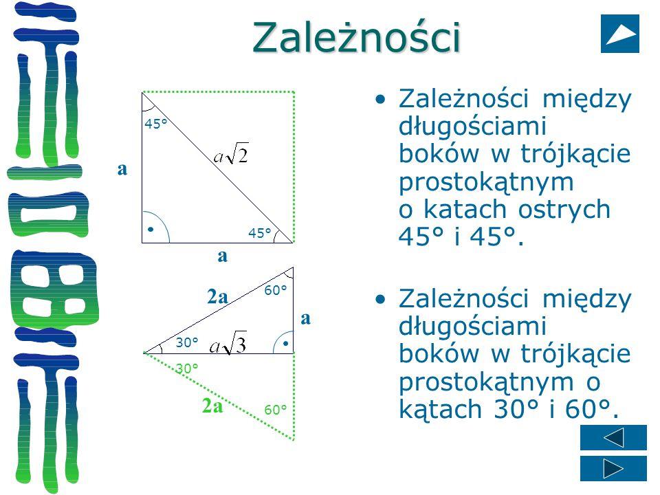 Zależności Zależności między długościami boków w trójkącie prostokątnym o katach ostrych 45° i 45°.
