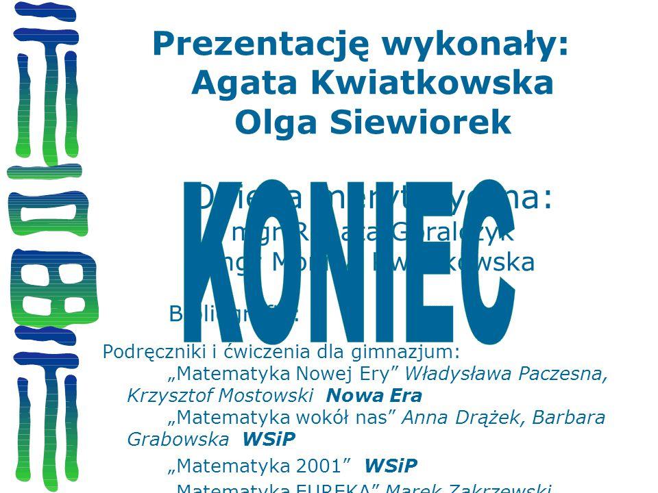 Prezentację wykonały: Agata Kwiatkowska Olga Siewiorek Opieka merytoryczna: mgr Renata Góralczyk mgr Monika Kwiatkowska