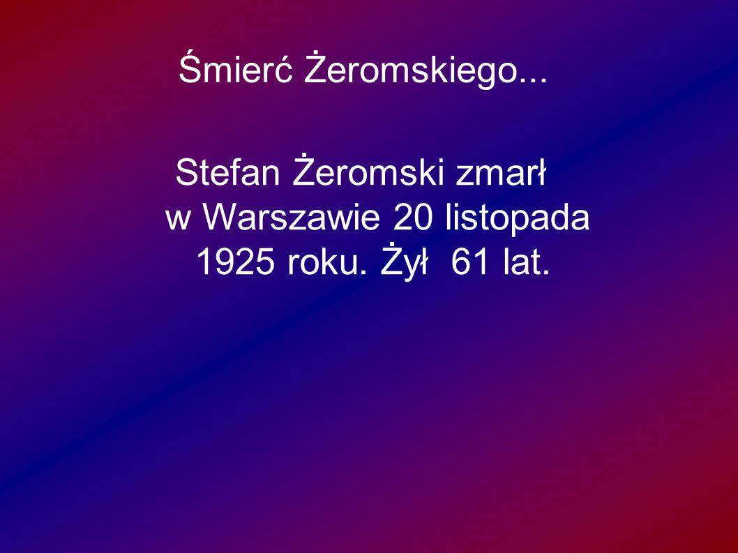 Stefan Żeromski zmarł w Warszawie 20 listopada 1925 roku. Żył 61 lat.