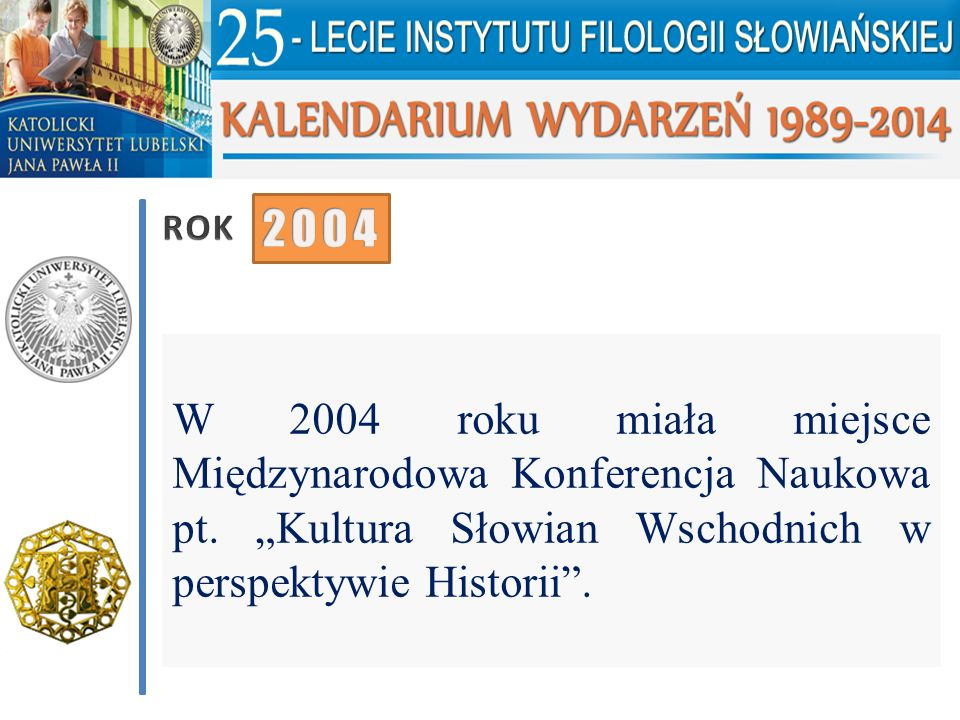 ROK 2004. W 2004 roku miała miejsce Międzynarodowa Konferencja Naukowa pt.