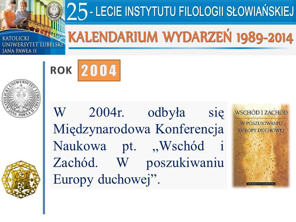 ROK 2004. W 2004r. odbyła się Międzynarodowa Konferencja Naukowa pt.