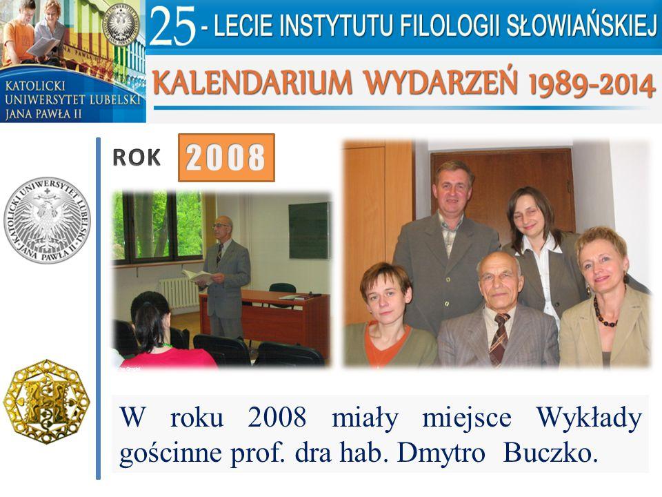 ROK 2008 W roku 2008 miały miejsce Wykłady gościnne prof. dra hab. Dmytro Buczko.