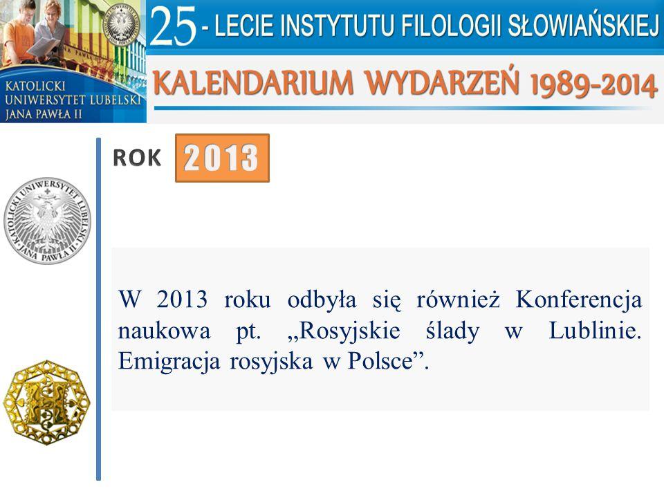 ROK 2013. W 2013 roku odbyła się również Konferencja naukowa pt.