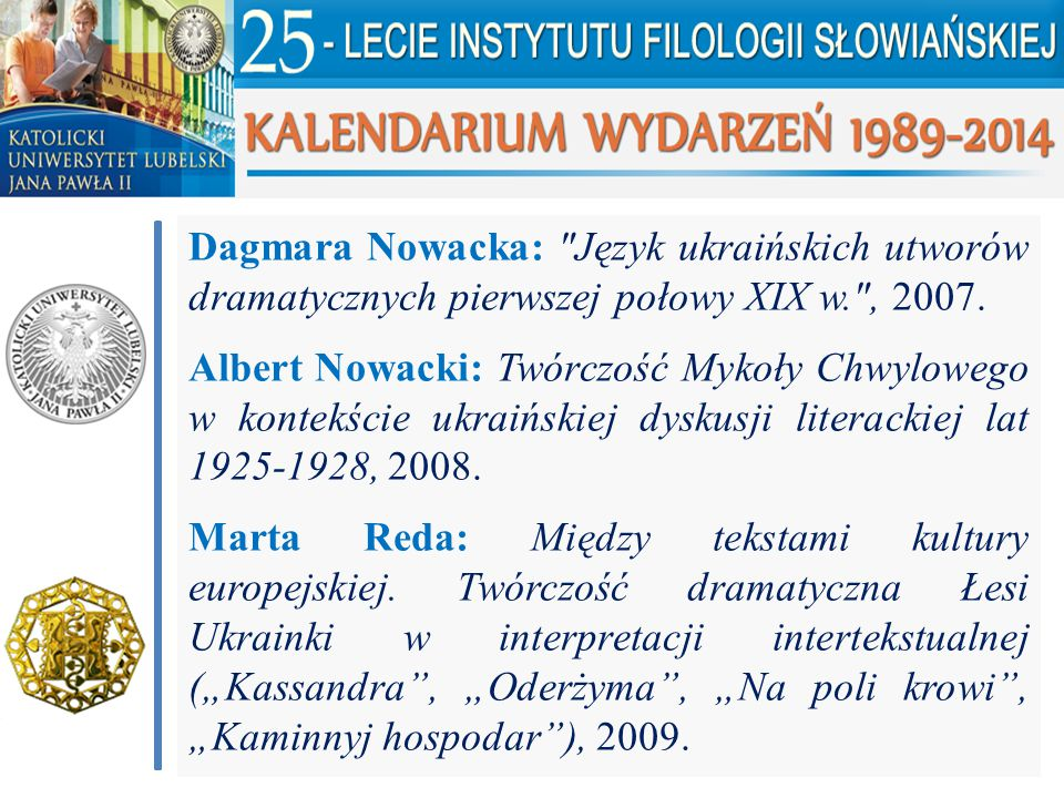 Dagmara Nowacka: Język ukraińskich utworów dramatycznych pierwszej połowy XIX w. , 2007.