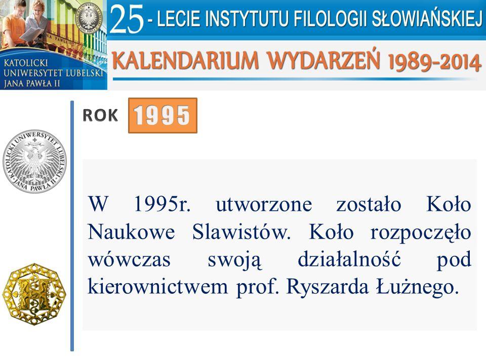 ROK 1995. W 1995r. utworzone zostało Koło Naukowe Slawistów.
