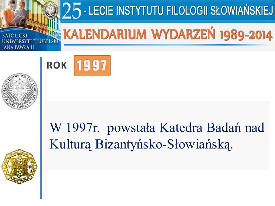 W 1997r. powstała Katedra Badań nad Kulturą Bizantyńsko-Słowiańską.