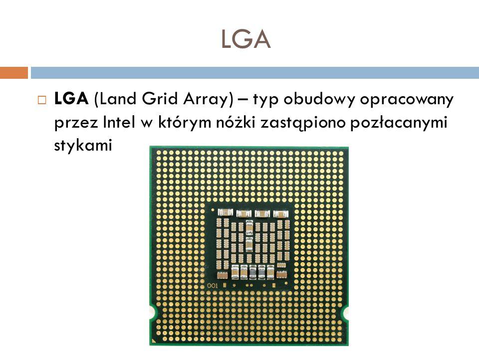 LGA LGA (Land Grid Array) – typ obudowy opracowany przez Intel w którym nóżki zastąpiono pozłacanymi stykami.