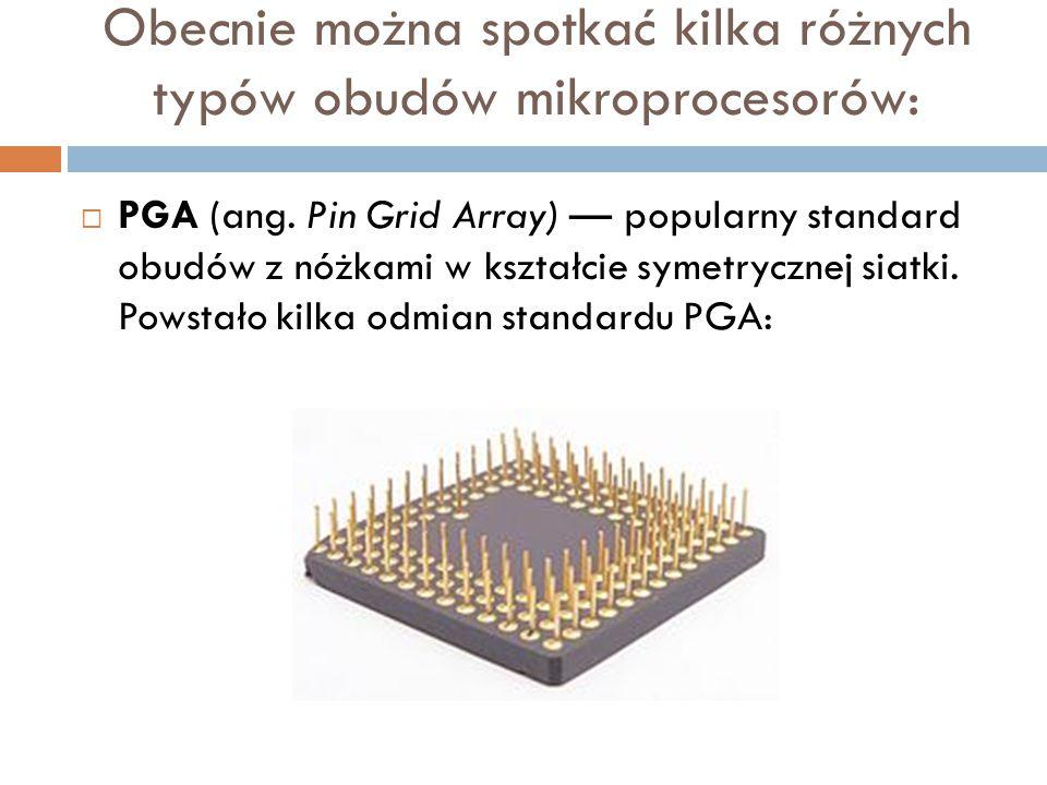 Obecnie można spotkać kilka różnych typów obudów mikroprocesorów: