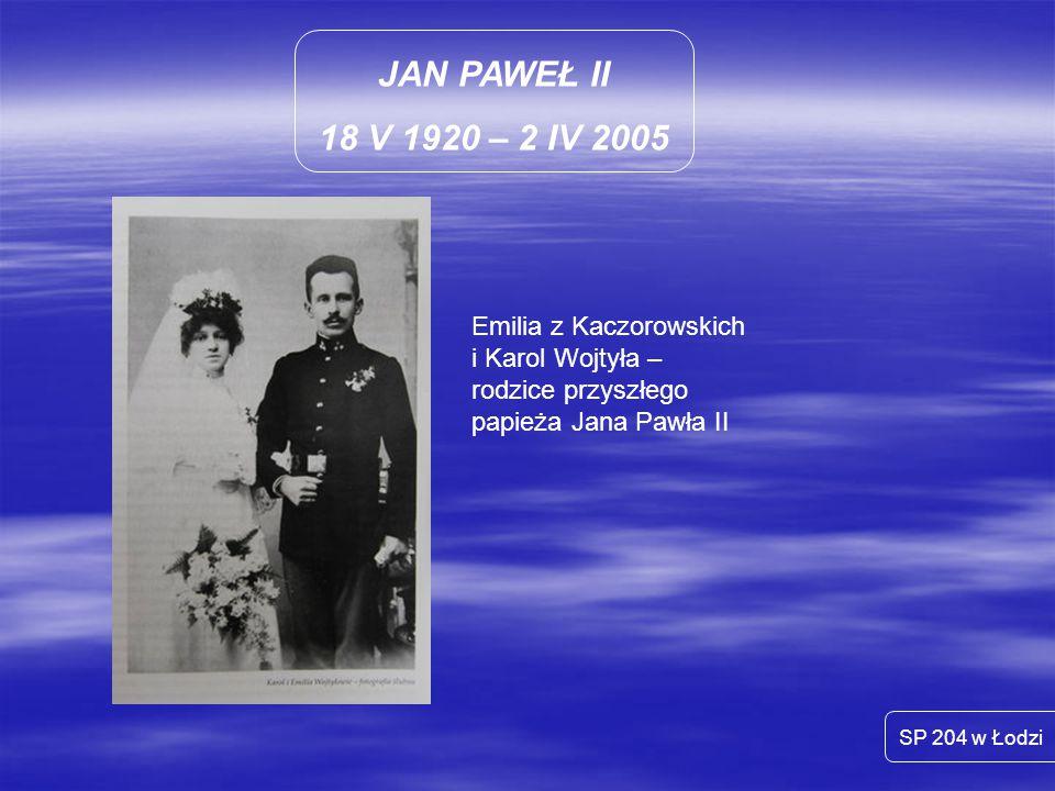 JAN PAWEŁ II 18 V 1920 – 2 IV 2005. Emilia z Kaczorowskich i Karol Wojtyła – rodzice przyszłego papieża Jana Pawła II.