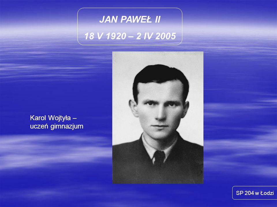 JAN PAWEŁ II 18 V 1920 – 2 IV 2005 Karol Wojtyła – uczeń gimnazjum