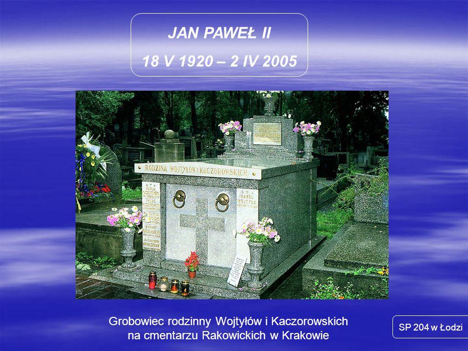 JAN PAWEŁ II 18 V 1920 – 2 IV 2005. Grobowiec rodzinny Wojtyłów i Kaczorowskich na cmentarzu Rakowickich w Krakowie.