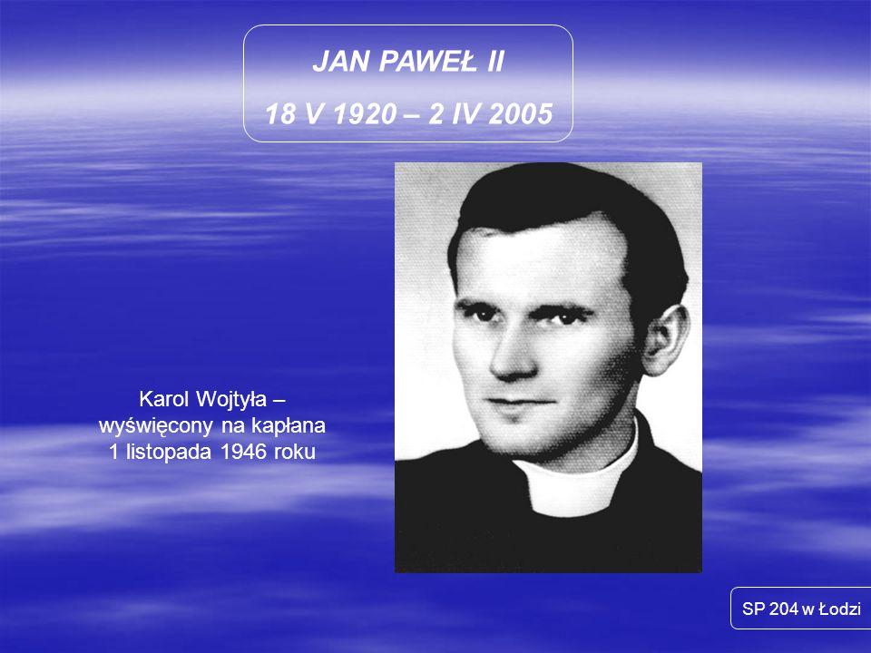 Karol Wojtyła – wyświęcony na kapłana 1 listopada 1946 roku