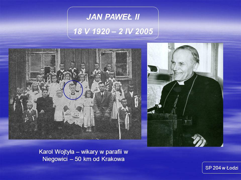 Karol Wojtyła – wikary w parafii w Niegowici – 50 km od Krakowa