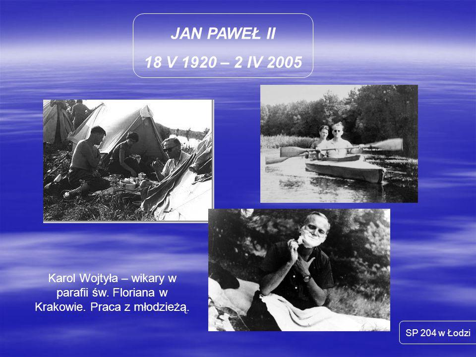 JAN PAWEŁ II 18 V 1920 – 2 IV 2005. Karol Wojtyła – wikary w parafii św. Floriana w Krakowie. Praca z młodzieżą.