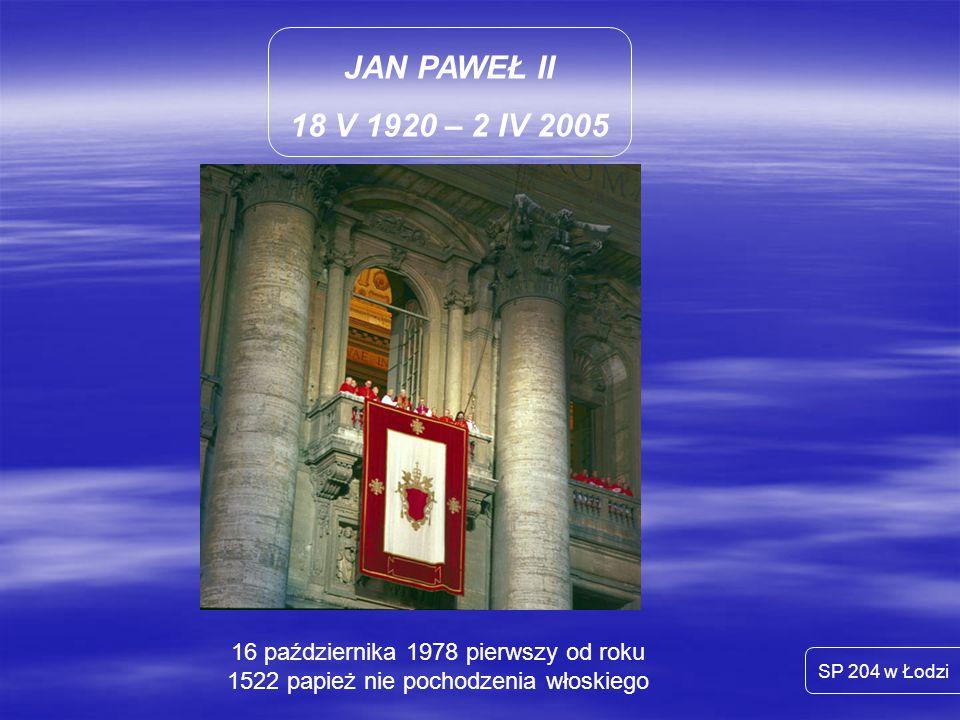 JAN PAWEŁ II 18 V 1920 – 2 IV 2005. 16 października 1978 pierwszy od roku 1522 papież nie pochodzenia włoskiego.