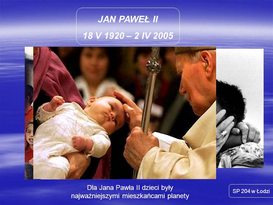 Dla Jana Pawła II dzieci były najważniejszymi mieszkańcami planety