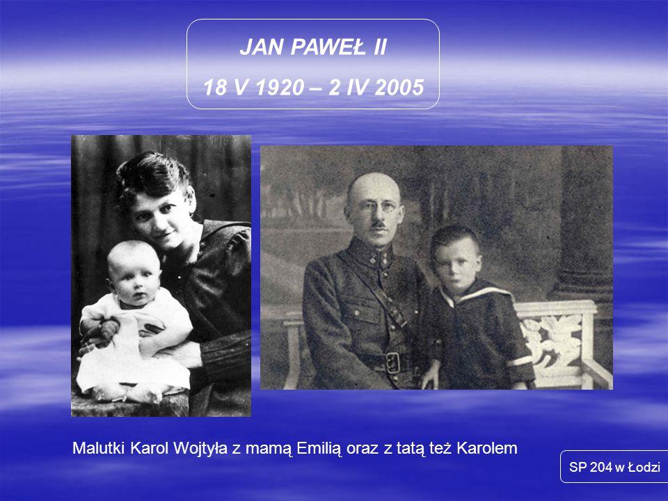 JAN PAWEŁ II 18 V 1920 – 2 IV 2005. Malutki Karol Wojtyła z mamą Emilią oraz z tatą też Karolem.