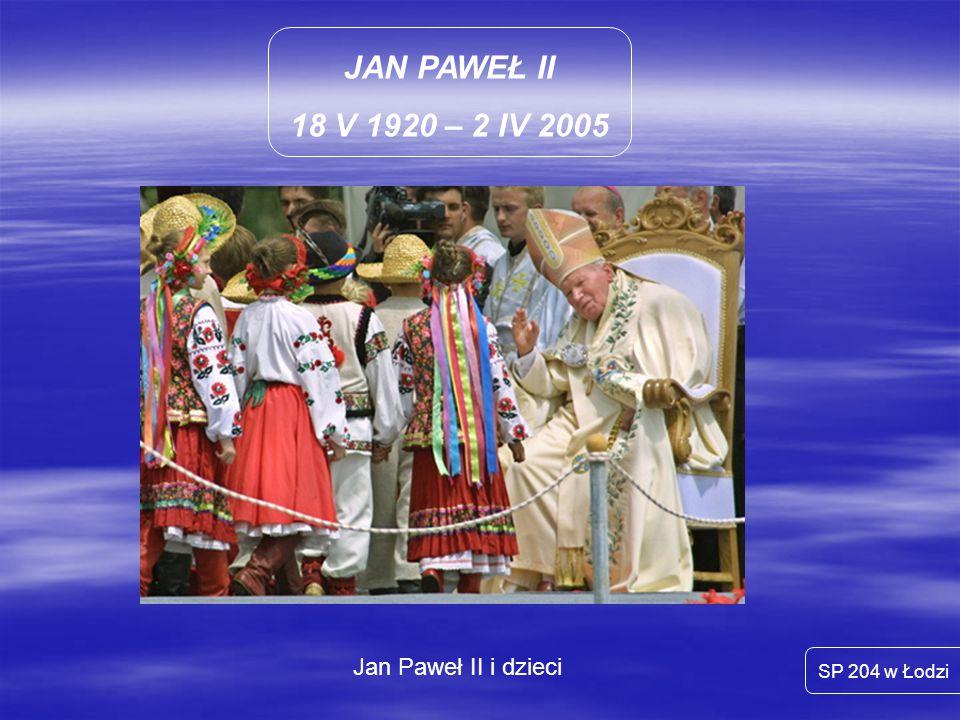 JAN PAWEŁ II 18 V 1920 – 2 IV 2005 Jan Paweł II i dzieci