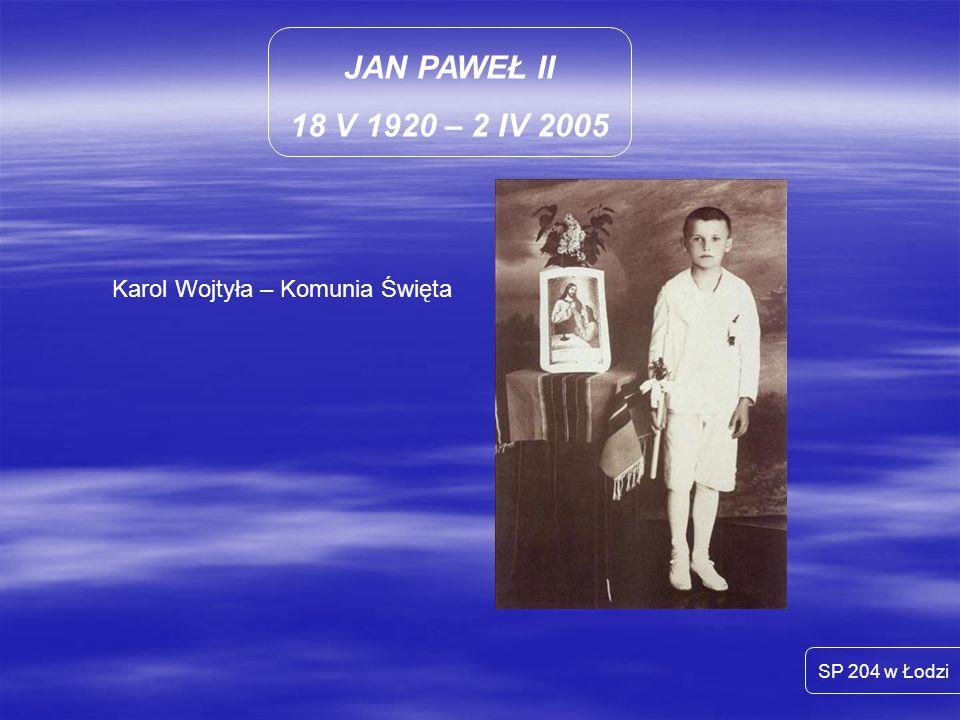 JAN PAWEŁ II 18 V 1920 – 2 IV 2005 Karol Wojtyła – Komunia Święta