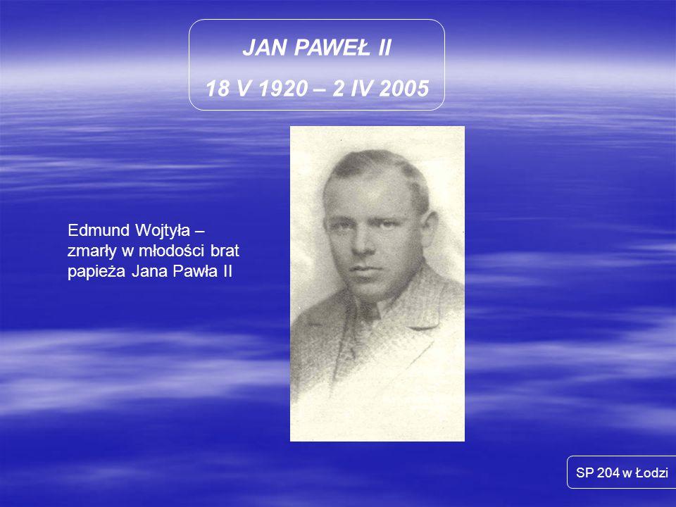JAN PAWEŁ II 18 V 1920 – 2 IV 2005. Edmund Wojtyła – zmarły w młodości brat papieża Jana Pawła II.