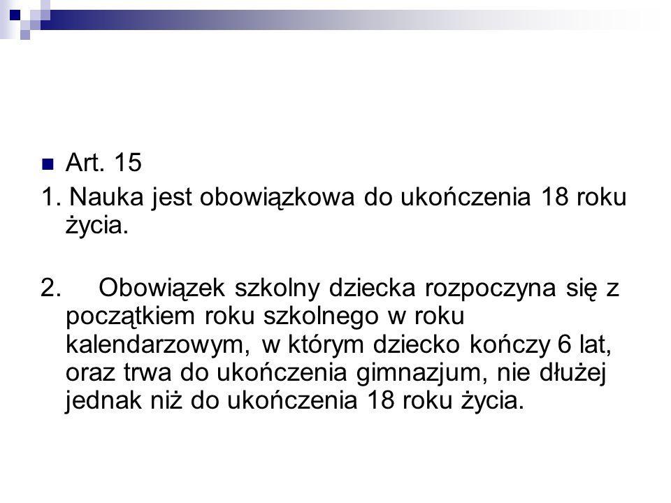 Art. 15 1. Nauka jest obowiązkowa do ukończenia 18 roku życia.