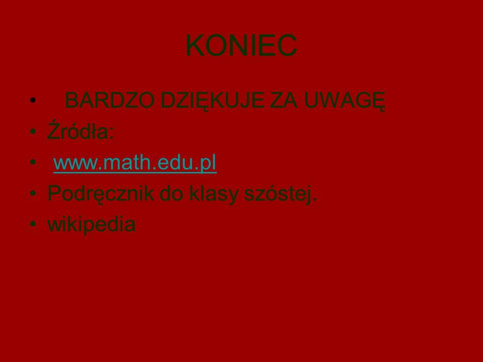 KONIEC BARDZO DZIĘKUJE ZA UWAGĘ Źródła: www.math.edu.pl